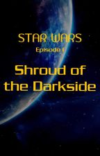 Star Wars Episode I: Shroud of the Darkside by Camalot15