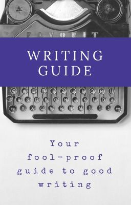 Writing Guide - Your Fool-proof Guide to Good Writing