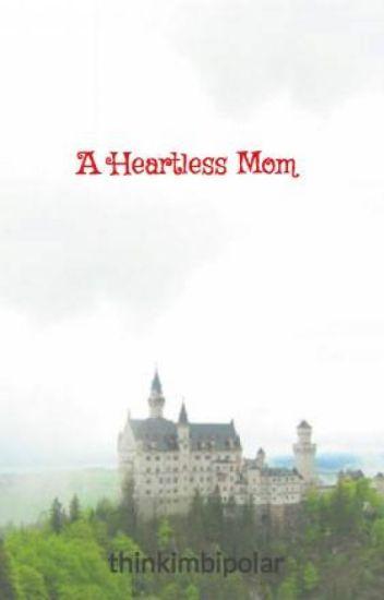 A Heartless Mom