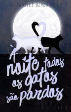 À Noite Todos os Gatos são Pardos by MaNa1819