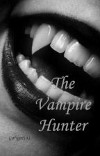 The Vampire Hunter by Girlygirl101