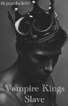 Vampire Kings Slave by jezzabelle50