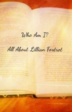 Who Am I? All About Lillian Foxtrot by Dragonheart1255