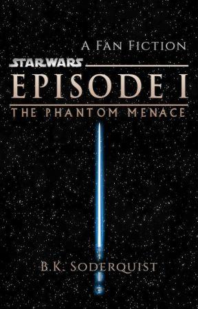 The Phantom Menace: A Star Wars Fan Fiction by britainkalai