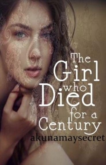 The Girl Who Died For A Century by akunamaysecret
