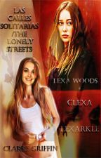 [CLEXA] Las calles solitarias (The Lonely Streets)/Adaptación by Creandoideas