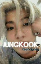 ﹫Jungkook reɑctions ﹝en edición﹞ by anonima_7w7_97