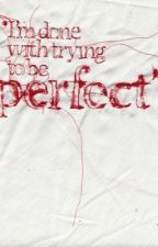 Trying to be perfect by adorerxse