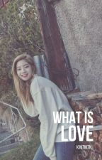 What is Love by kimtintin_