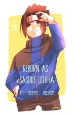Reborn As Uchiha Sasuke by Scripted_Messages_