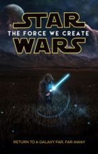 Star Wars: The Force We Create by KailynKms