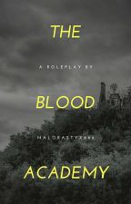 Blood Academy || A Role Play || by MaloraStyx666