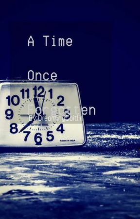Time Once Forgotten  by DreamingCaitlin