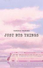 Just BTS things by Haruka_Tsukiko1432