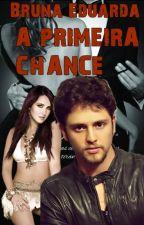 A Primeira Chance - Vondy(Finalizada) by BrunaEduarda9