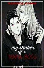 MY STALKER IS A MAFIA BOSS by Cheauxxy