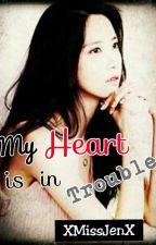 My Heart Is In Trouble by XMissJenX