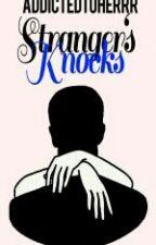 Stranger's Knocks (COMPLETED)  by AddictedToHerrr