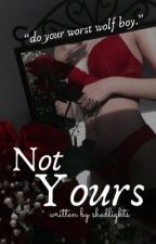 Not Yours by shedlights