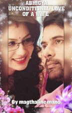abhigya Unconditional love of a wife (COMPLETED) by magthaline