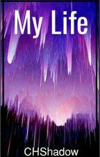 My Life! ♡ by CHShadow