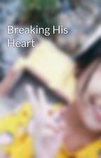 Breaking His Heart by ilovwbangtan