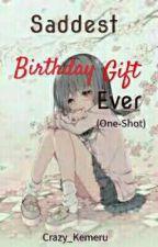 Saddest Birthday Gift Ever by Crazy_Kemeru