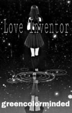 Love Inventor #Wattys2018 by greencolorminded