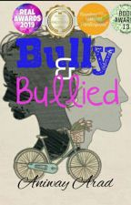 Bully & Bullied _COMPLETE!! _(#WSAwards2018) by Aniway_Arad