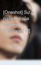 [Oneshot] Sự ngây thơ của Wookie [YeWook | M] by yesung_suju13