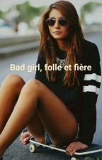 Bad girl, folle et fière  by Yoonaxys
