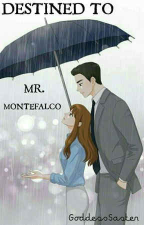 Destined To Mr. Montefalco by GoddessSaster