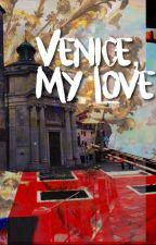 Venice, My Love by cryingkilljoy