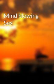 Mind blowing Sex by XxSexyDarknessLadyxX