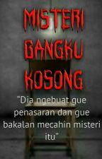 MISTERI BANGKU KOSONG (COMPLETED) by mfikri27_