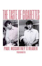 The Taste Of Cigarettes (Paul McCartney x Reader) by PaulMcMuffin