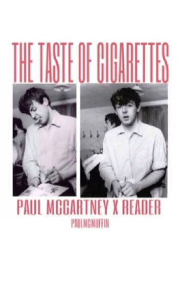 The Taste Of Cigarettes (Paul McCartney x Reader)