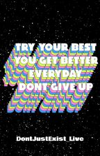 Try Your Best, You Get Better Every Day, Don't Give Up - Inspirational Quotes by DontJustExist_Live