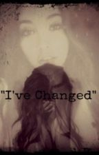 """"""" I've changed """" by taty1414"""