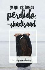 Lo que creíamos perdido © by ShadiSaad