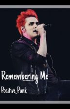 Remembering Me(Gerard Way Fanfic) by Positive_Punk