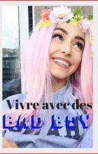 Vivre avec des BAD BOY by ManonCestMoiLanonyme