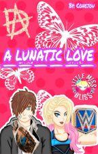 A Lunatic Love • [Dean Ambrose X Alexa Bliss] [DeanBliss] by LaryOver_