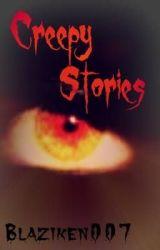 Creepy Stories by Blaziken007