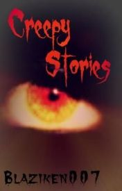 Creepy Stories by Blaziken007