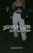 Kasey Kardashian ✓ you were chosen by canwesurrender