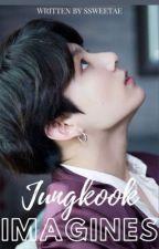 Jungkook Imagines✔️ by ssweetae_