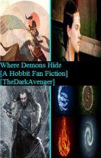 Where Demons Hide [A Hobbit Fan Fiction] by TheDarkAvenger