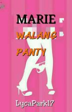 Marie Walang Panty! (Short Update) by LycaPark17