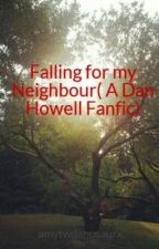 Falling for my Neighbour( A Dan Howell Fanfic) by amytwdanosaurx